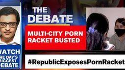 Republic unearths hidden truth about porn racket