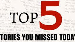 TOP 5 STORIES YOU MISSED TODAY